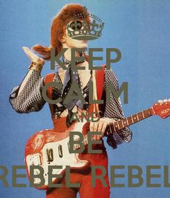 Poster: KEEP CALM AND BE REBEL REBEL