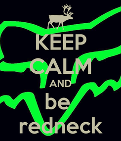 Poster: KEEP CALM AND be  redneck