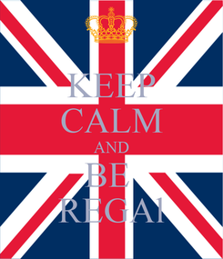 Poster: KEEP CALM AND BE  REGAl