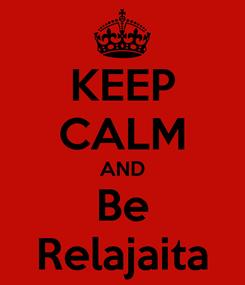 Poster: KEEP CALM AND Be Relajaita