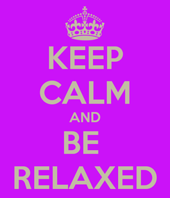 Poster: KEEP CALM AND BE  RELAXED
