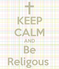 Poster: KEEP CALM AND Be Religous