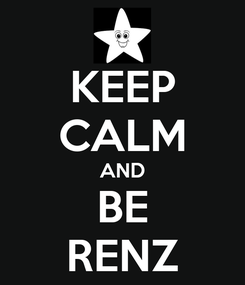 Poster: KEEP CALM AND BE RENZ