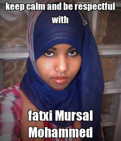 Poster: keep calm and be respectful with fatxi Mursal Mohammed
