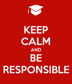 Poster: KEEP CALM AND BE RESPONSIBLE