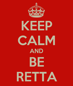 Poster: KEEP CALM AND BE RETTA
