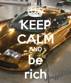 Poster: KEEP CALM AND be rich