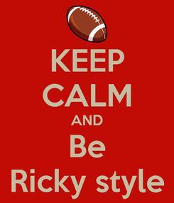 Poster: KEEP CALM AND Be Ricky style