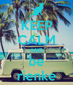 Poster: KEEP CALM AND be rienke