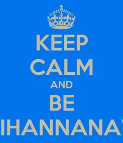 Poster: KEEP CALM AND BE #RIHANNANAVY