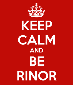 Poster: KEEP CALM AND BE RINOR
