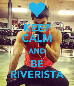 Poster: KEEP CALM AND BE RIVERISTA