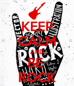 Poster: KEEP CALM AND BE  ROCK