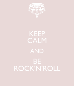 Poster: KEEP CALM AND BE ROCK'N'ROLL