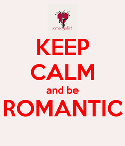 Poster: KEEP CALM and be ROMANTIC