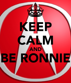 Poster: KEEP CALM AND BE RONNIE