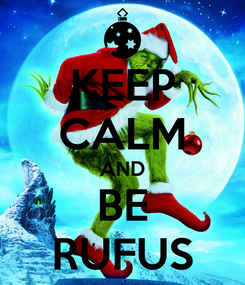 Poster: KEEP CALM AND BE RUFUS