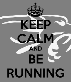 Poster: KEEP CALM AND BE RUNNING