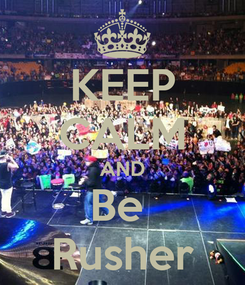Poster: KEEP CALM AND Be  Rusher
