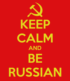 Poster: KEEP CALM AND BE RUSSIAN