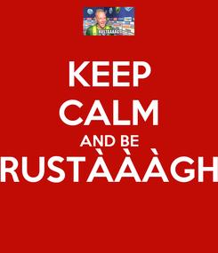 Poster: KEEP CALM AND BE RUSTÀÀÀGH