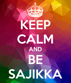 Poster: KEEP CALM AND BE SAJIKKA