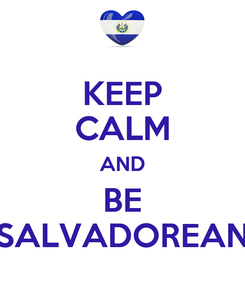 Poster: KEEP CALM AND BE SALVADOREAN