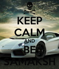Poster: KEEP CALM AND BE SAMAKSH