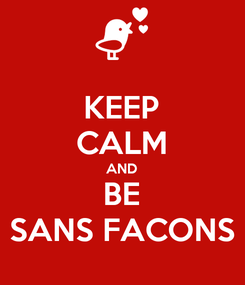 Poster: KEEP CALM AND BE SANS FACONS