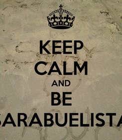 Poster: KEEP CALM AND BE SARABUELISTA