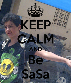 Poster: KEEP CALM AND Be SaSa