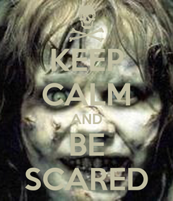 Poster: KEEP CALM AND BE SCARED