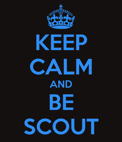 Poster: KEEP CALM AND BE SCOUT