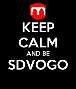 Poster: KEEP CALM AND BE SDVOGO