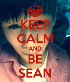 Poster: KEEP CALM AND BE SEAN