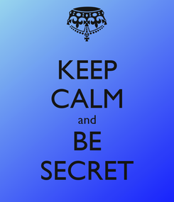 Poster: KEEP CALM and BE SECRET