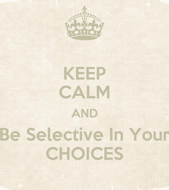 Poster: KEEP CALM AND Be Selective In Your CHOICES
