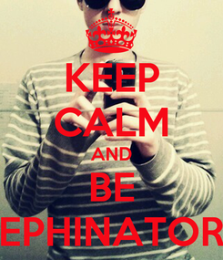 Poster: KEEP CALM AND BE SEPHINATORS