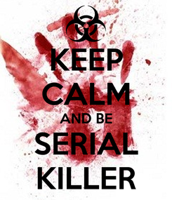 Poster: KEEP CALM AND BE SERIAL KILLER