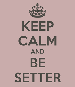 Poster: KEEP CALM AND BE SETTER