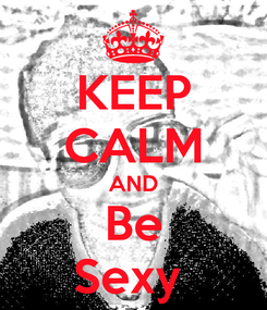 Poster: KEEP CALM AND Be Sexy