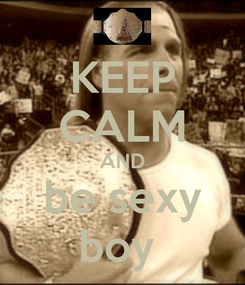 Poster: KEEP CALM AND be sexy boy