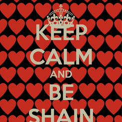 Poster: KEEP CALM AND BE SHAIN
