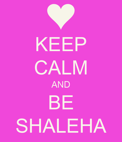 Poster: KEEP CALM AND BE SHALEHA
