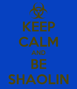 Poster: KEEP CALM AND BE SHAOLIN