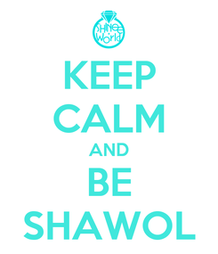 Poster: KEEP CALM AND BE SHAWOL