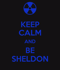 Poster: KEEP CALM AND BE SHELDON