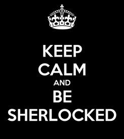 Poster: KEEP CALM AND BE SHERLOCKED