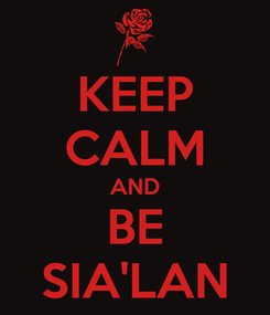 Poster: KEEP CALM AND BE SIA'LAN