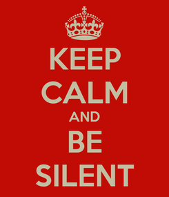 Poster: KEEP CALM AND BE SILENT